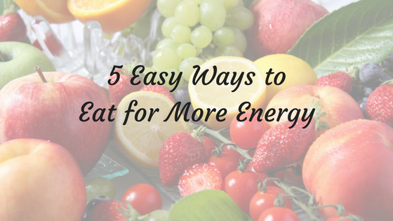 5 Easy Ways to Eat for More Energy