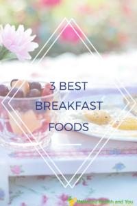 3 Best Breakfast Foods at balancedhealthandyou.com