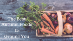 autumn foods to ground you