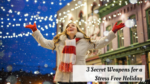 3 Secret Weapons for a Stress Free Holiday