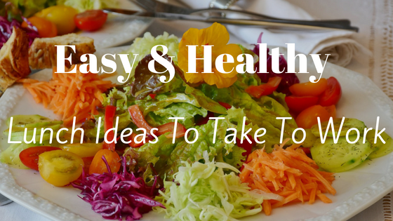 Easy And Healthy Lunch Ideas To Take Work