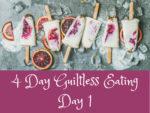 Guiltless Eating Day 1