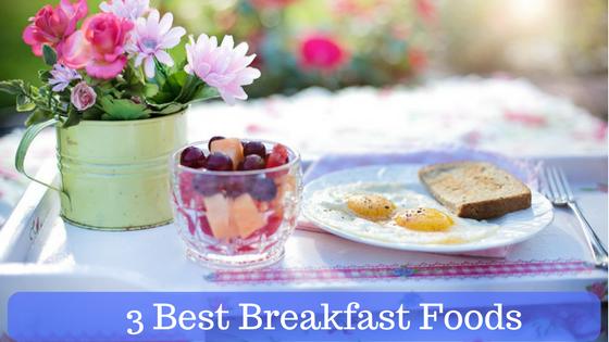 3 Best Breakfast Foods