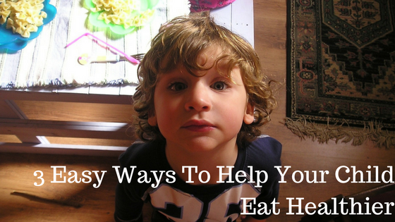 3 Easy Ways To Help Your Child Eat Healthier at balancedhealthandyou.com