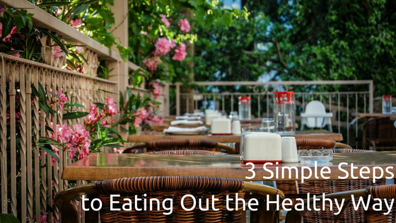 3 Simple Steps to Eating Out the Healthy Way