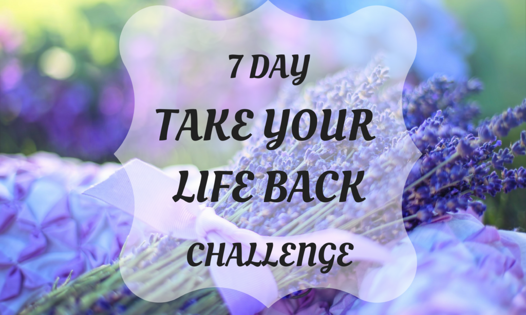 7 Day Take Your Life Back Challenge