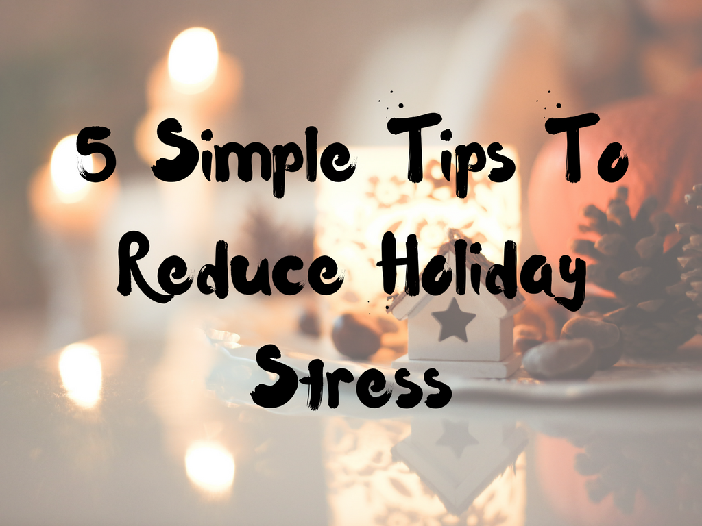 5 Simple Tips To Reduce Holiday Stress