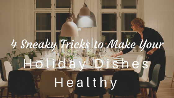 4 Sneaky Tricks to Make Your Holiday Dishes Healthy at www.balancedhealthandyou.com