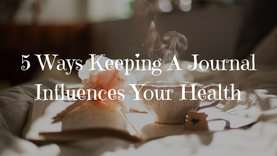 5 Ways Keeping a Journal Influences Your Health