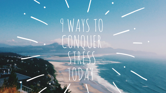 9 Ways to Conquer Stress