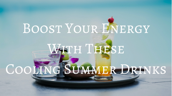 Boost Your Energy With These Cooling Summer Drinks