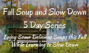 Fall Soup and Slow Down Series