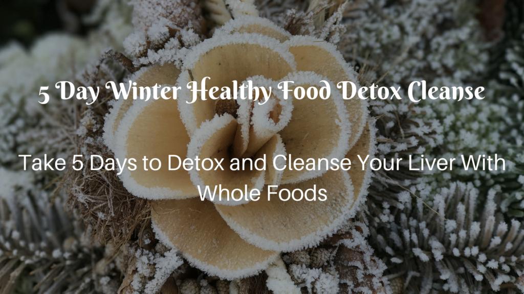 5 Day Winter Healthy Food Detox