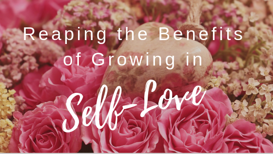 reaping the benefits of growing in self love