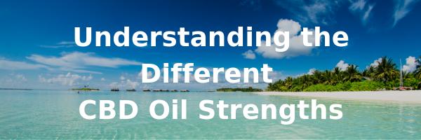 Understand the Different CBD Oil Strengths