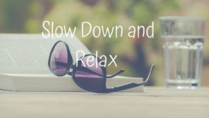 Slow Down and Relax