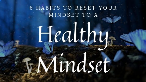 6 Habits to Create a Healthy Mindset