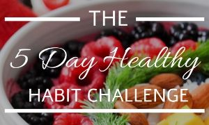 5 Day Healthy Habits