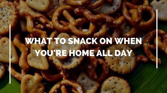 What to Snack on When You're Home all Day