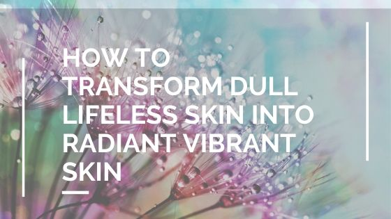 How to transform dull skin