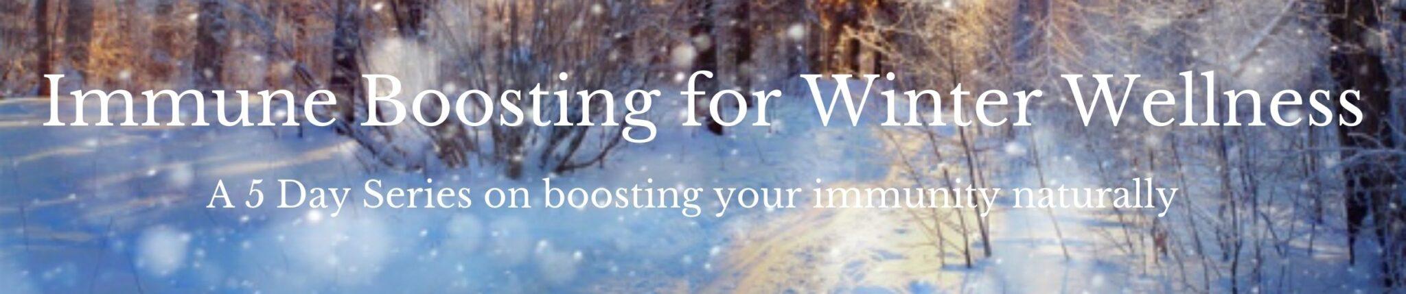 Immune Boosting Winter Wellness