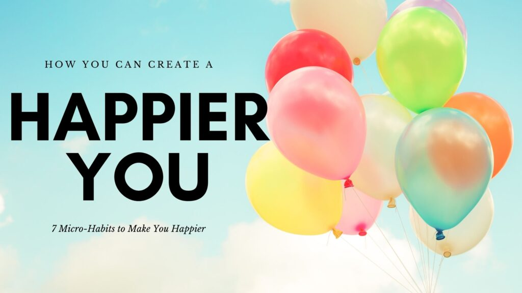 How You Can Create a Happier You