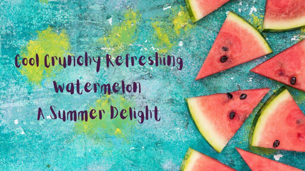 Watermelon a Summer Delight